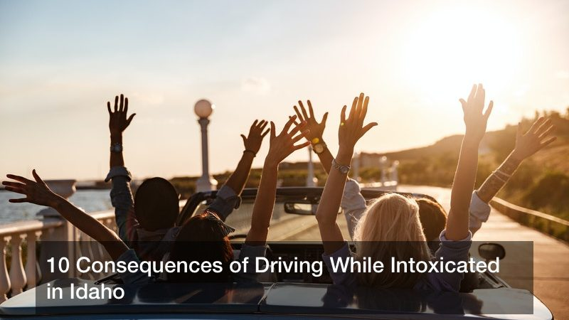 10 Consequences of Driving While Intoxicated in Idaho