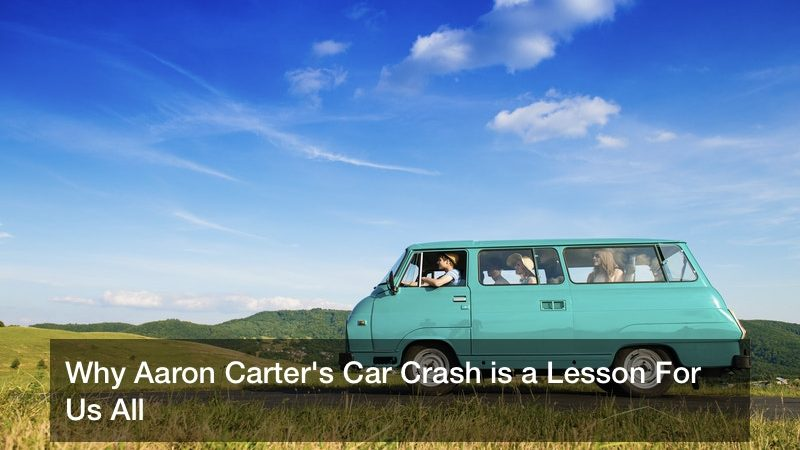 Why Aaron Carter's Car Crash is a Lesson For Us All