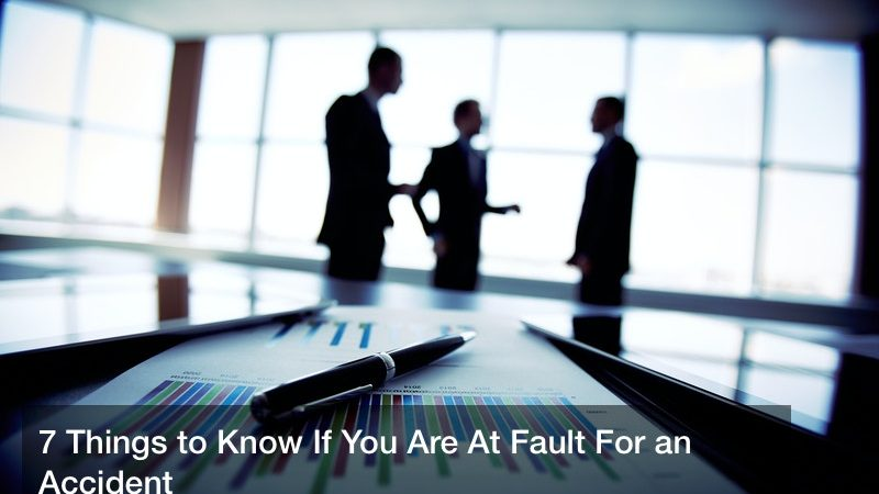 7 Things to Know If You Are At Fault For an Accident