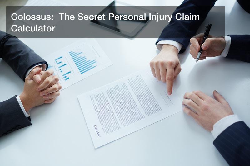 Colossus:  The Secret Personal Injury Claim Calculator
