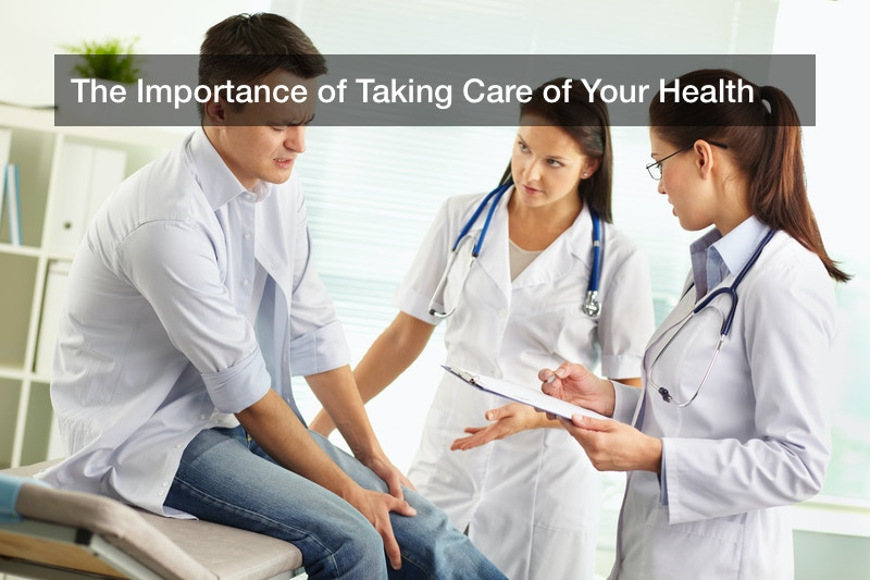The Importance of Taking Care of Your Health