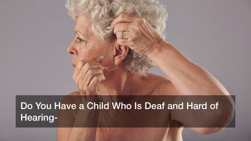 Do You Have a Child Who Is Deaf and Hard of Hearing?