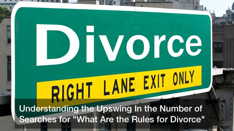 "Understanding the Upswing In the Number of Searches for ""What Are the Rules for Divorce"""
