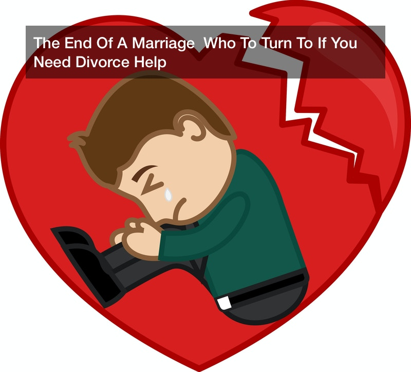 The End Of A Marriage  Who To Turn To If You Need Divorce Help