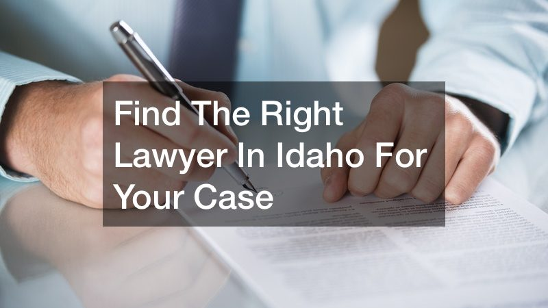 Find The Right Lawyer In Idaho For Your Case