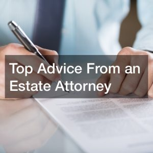 Top Advice From an Estate Attorney